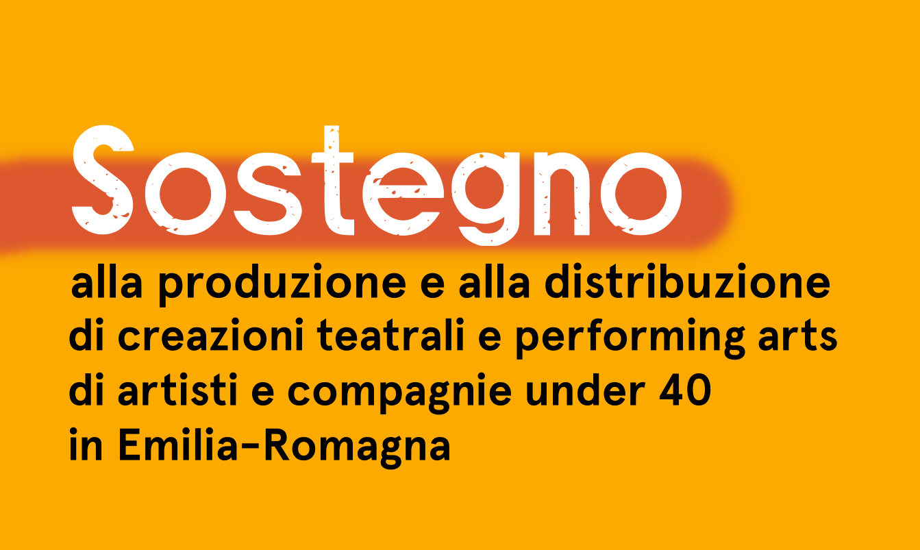 Sostegno alla produzione e alla distribuzione di creazioni teatrali e di performing arts di artisti e compagnie under 40 in Emilia-Romagna – Invito alla presentazione di progetti